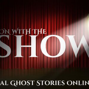 On With The Show   Haunted, Paranormal, Supernatural