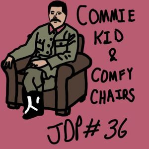 Ep 36 Commie Kid and Comfy Chairs