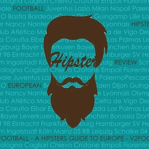 The Hipsters Guide to Europe #4 (with Dan Tracey from realfootballman.com)