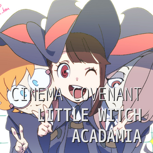 Cinema Covenant Episode 125: Little Witch Academia (2013)