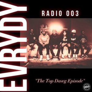"EVRYDY® Radio 003 - ""The Top Dawg Episode"""