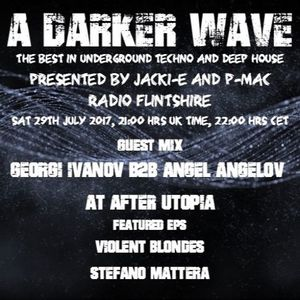 #128 A Darker Wave 29-07-2017 Georgi Ivanov b2b Angel Angelov, EPs Violent Blondes, Stefano Mattera