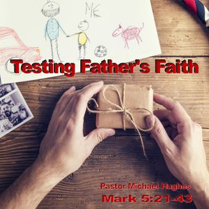 "Mark 5:21-43 ""Testing a Father's Faith"" w/ Pastor Michael Hughes"