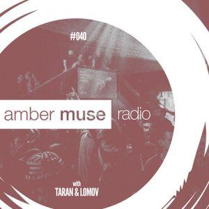 Amber Muse Radio Show #040 with Taran & Lomov // 21 June 2017