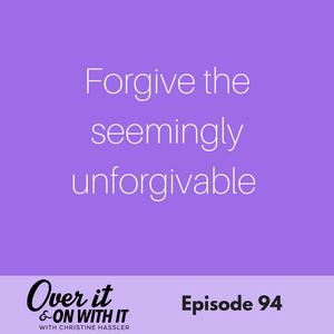 EP 94: Forgiving the Seemingly Unforgivable with Jen