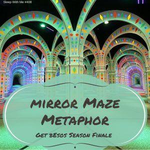 Mirror Maze Metaphor | Get Besos Season Finale