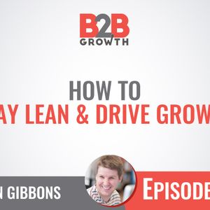 599: How to Stay Lean & Drive Growth w/ Kevin Gibbons