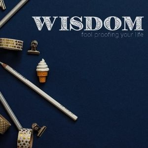 Wisdom -  Fool Proofing Your Life #1: The Fear of the Lord