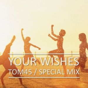TOM45 Your Wishes 2016 Special Mix