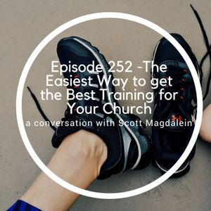 Episode 252 - The Easiest Way to Get the Best Training for Your Church -- A Conversation with Scott