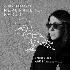 Camea Presents Neverwhere Radio 026 feat. Camea 2hr In the mix