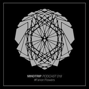 MindTrip Podcast 018 - Fanon Flowers