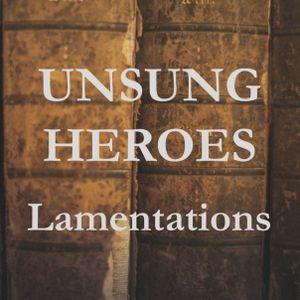Unsung Heroes - Lamentations - Audio