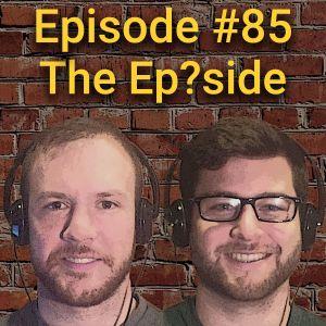 Episode 85 - The Ep?sode
