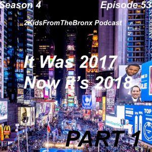 Season 4 Episode 53 It Was 2017 Now Its 2018 Part 1