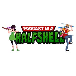 Podcast In A Half Shell Episode 18: Trippin' In His En Suite