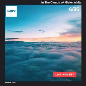 In The Clouds w/ Mister White on @WAXXFM - 06/26/17