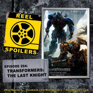294: 'Transformers: The Last Knight' Starring Mark Wahlberg, Peter Cullen, Anthony Hopkins