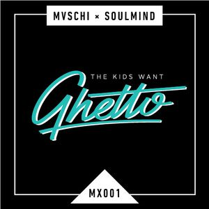 Mvschi & Soulmind: The Kids Want Ghetto