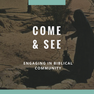 Come and See - Engaging in Biblical Community