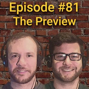 Episode 81 - The Preview