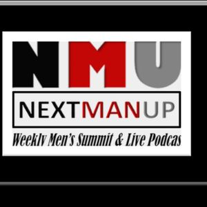 EP. # 2 - NEXT MAN UP - MEN'S WEEKLY SUMMIT AND LIVE PODCAST W/ DR. PAUL KELLY, THA CORINTH, CALVIN