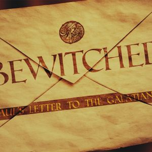 Bewitched: Paul's Letter to the Galatians Week 4 (2017-10-01)