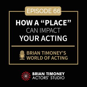 "How a ""place"" can impact your acting"