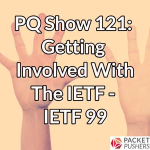 PQ Show 121: Getting Involved With The IETF – IETF 99