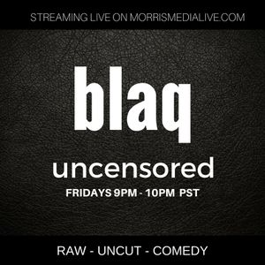 Blaq Uncensored hosted by Blaq Rosebudd 7-07-17