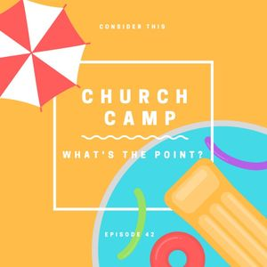"""Episode 43: """"What's The Point Of Church Camp?"""""""