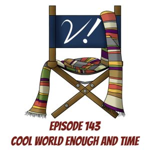 Episode 143 - Cool World Enough and Time