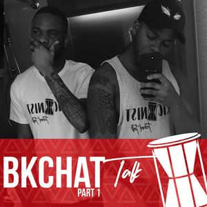 BKchat Talk Part 1 Ft @iamdjmatthews