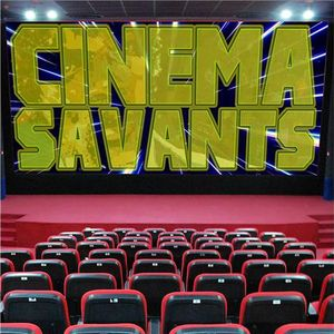 Cinema Savants - May 21, 2017