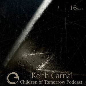 Children Of Tomorrow's Podcast 16a - Keith Carnal