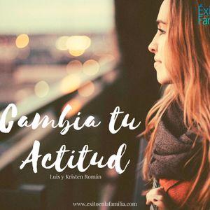 Cambia Tu Actitud – Parte 4