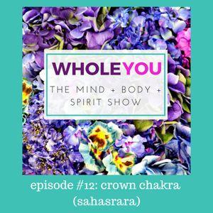 Episode 12 - Crown Chakra - Sahasrara