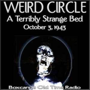 Weird Circle - A Terribly Strange Bed (10-03-43)