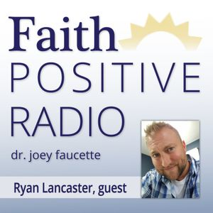 Faith Positive Radio: Ryan Lancaster