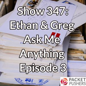 Show 347: Ethan & Greg Ask Me Anything Episode 3