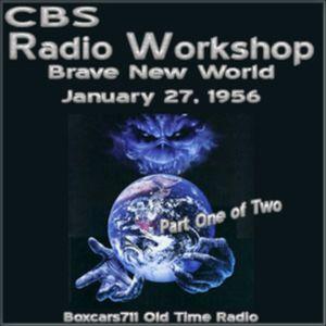 The CBS Radio Workshop - Brave New World - Part 1 (01-27-56)