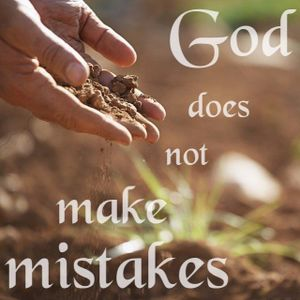 God does not make mistakes