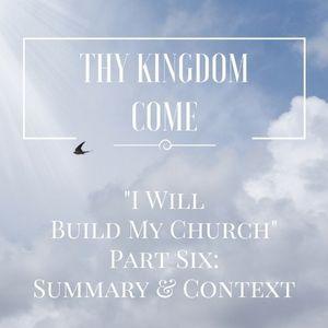 """""""I Will Build My Church"""" Part 6: Summary & Context - Matthew 16: 13-28"""