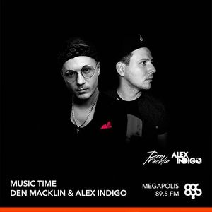 Musiс Time radio show by Den Macklin & Alex Indigo @ Megapolis 89.5 Fm #002