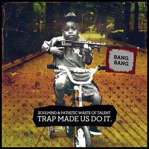 Trap Made Us Do It: Bang. Bang.
