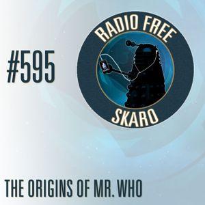 Radio Free Skaro #595 – The Origins of Mr. Who