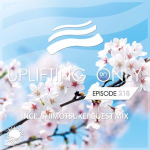 Uplifting Only 218 (incl. Shimotsukei Guestmix - East Asia Special) (April 13, 2017)