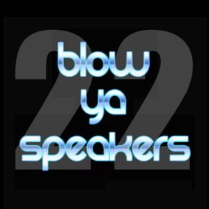 Blow Ya Speakers 2017 - Episode 22