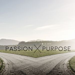 Passion X Purpose - Part 7