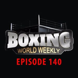 Boxing World Weekly - Episode 140 - May 19, 2017